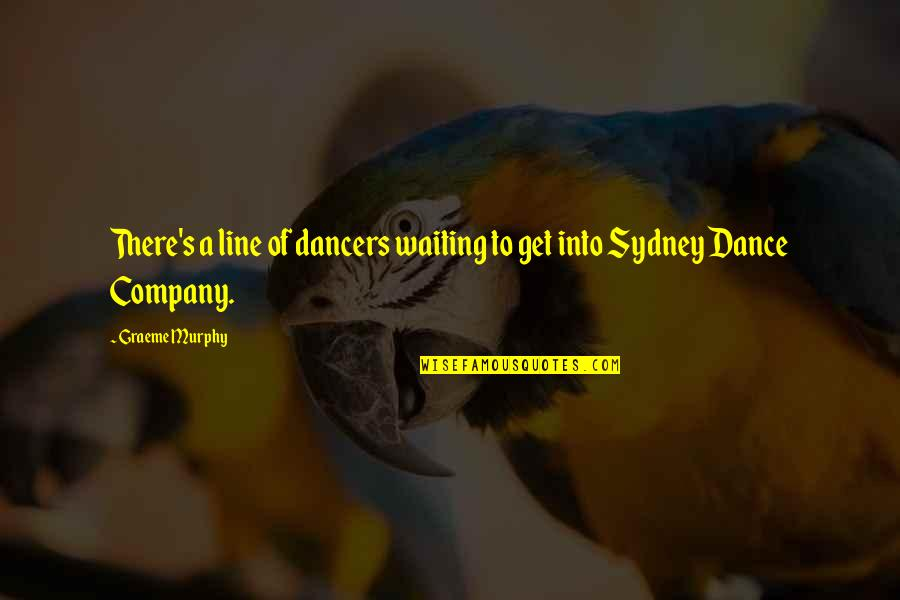 Murphy's Quotes By Graeme Murphy: There's a line of dancers waiting to get