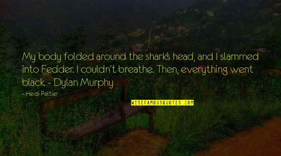 Murphy's Quotes By Heidi Peltier: My body folded around the shark's head, and
