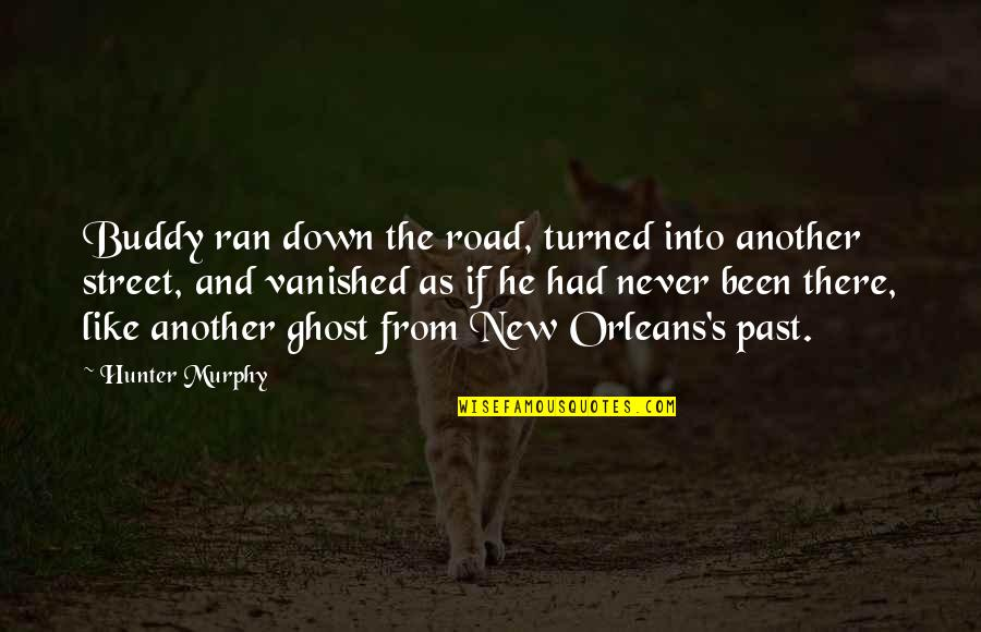 Murphy's Quotes By Hunter Murphy: Buddy ran down the road, turned into another