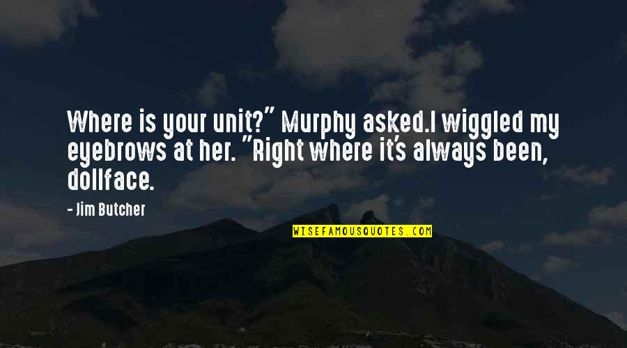 """Murphy's Quotes By Jim Butcher: Where is your unit?"""" Murphy asked.I wiggled my"""
