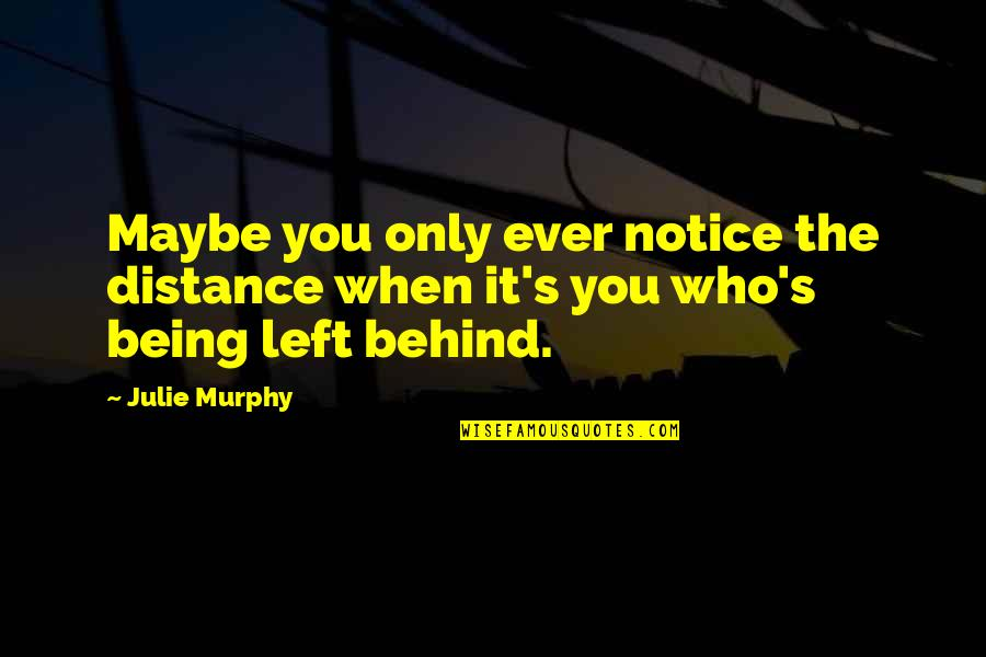 Murphy's Quotes By Julie Murphy: Maybe you only ever notice the distance when