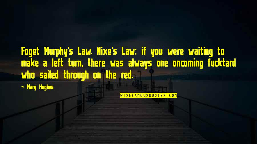 Murphy's Quotes By Mary Hughes: Foget Murphy's Law. Nixe's Law: if you were