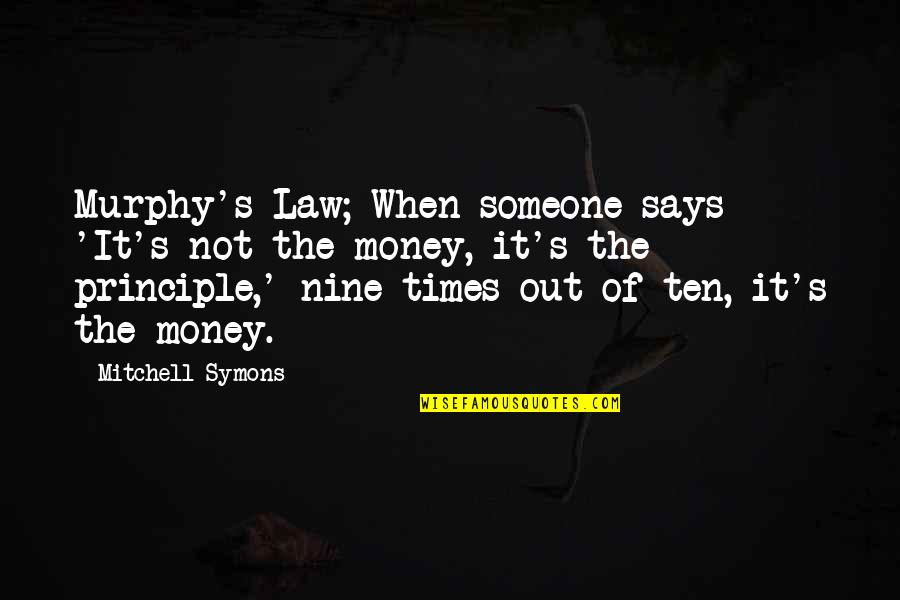 Murphy's Quotes By Mitchell Symons: Murphy's Law; When someone says 'It's not the