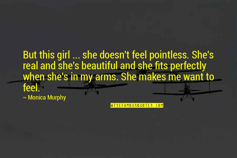 Murphy's Quotes By Monica Murphy: But this girl ... she doesn't feel pointless.