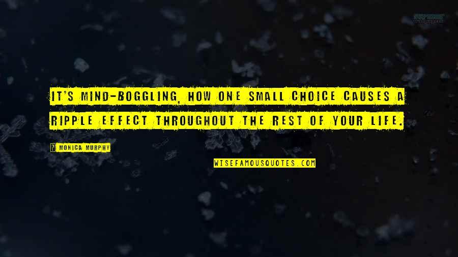 Murphy's Quotes By Monica Murphy: It's mind-boggling, how one small choice causes a