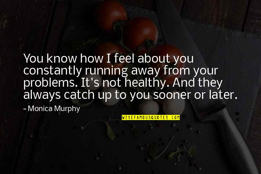Murphy's Quotes By Monica Murphy: You know how I feel about you constantly