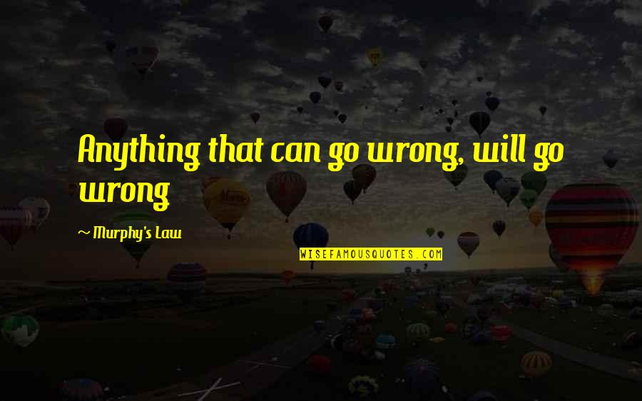 Murphy's Quotes By Murphy's Law: Anything that can go wrong, will go wrong
