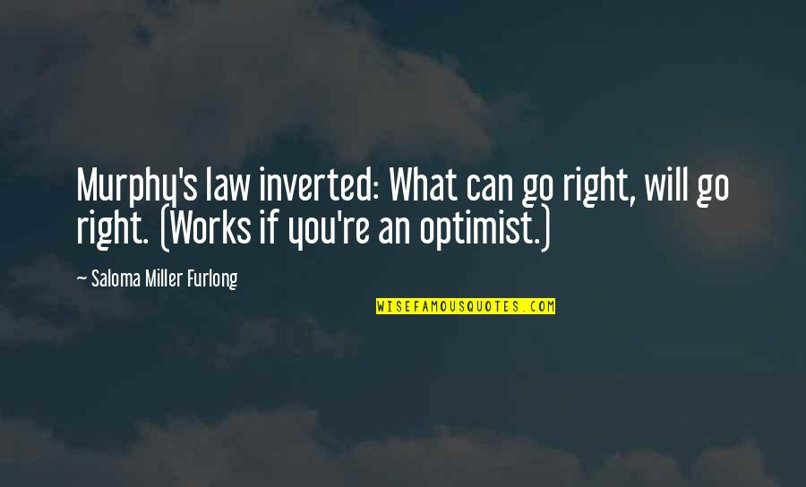 Murphy's Quotes By Saloma Miller Furlong: Murphy's law inverted: What can go right, will