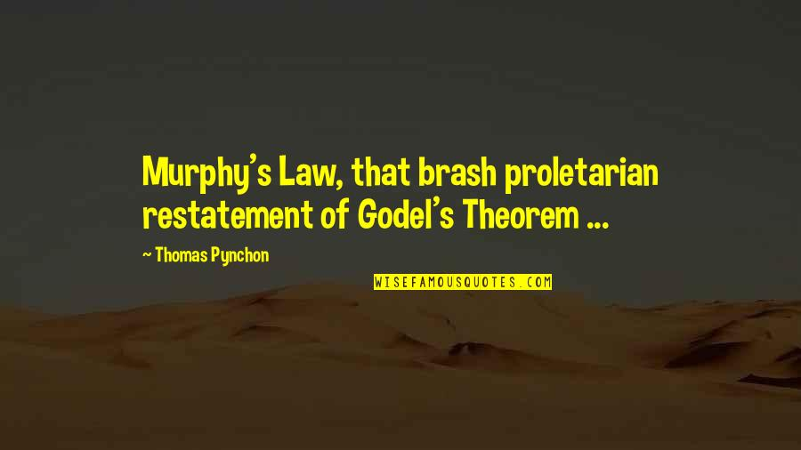 Murphy's Quotes By Thomas Pynchon: Murphy's Law, that brash proletarian restatement of Godel's