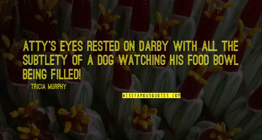 Murphy's Quotes By Tricia Murphy: Atty's eyes rested on Darby with all the