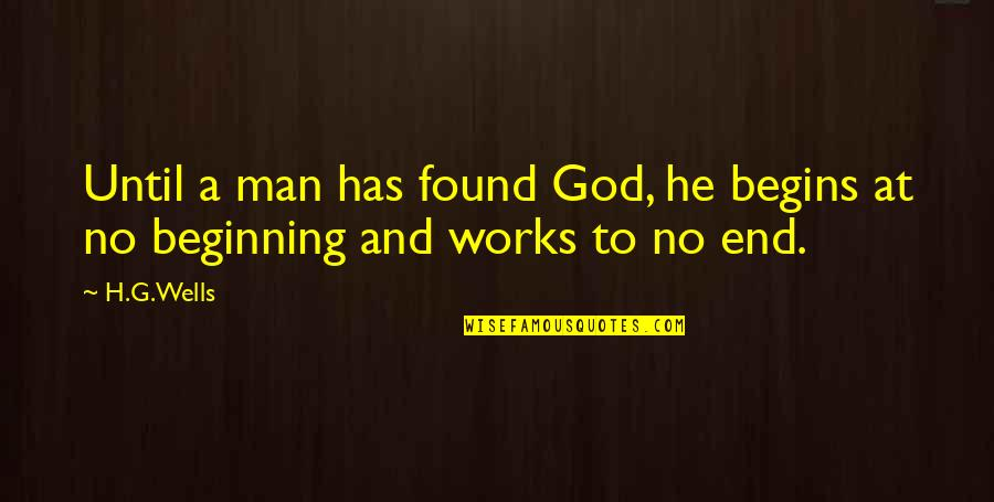 Murray Hewitt Quotes By H.G.Wells: Until a man has found God, he begins