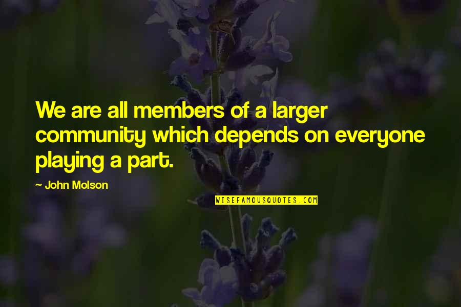 Murray Hewitt Quotes By John Molson: We are all members of a larger community