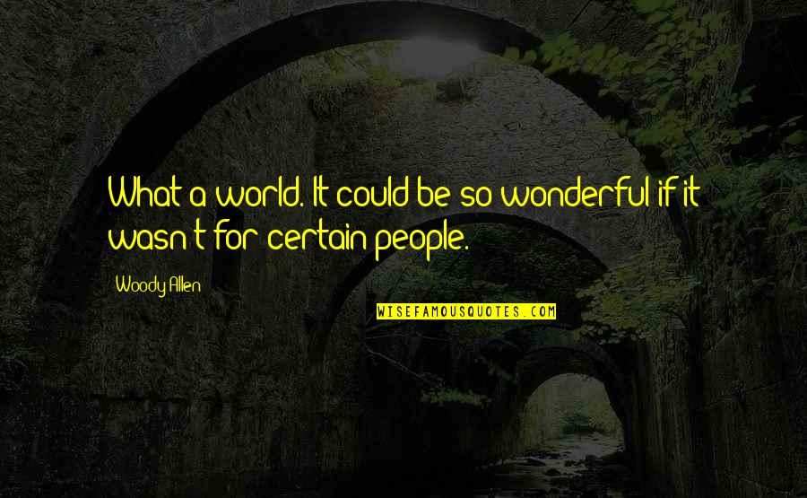 Murray Hewitt Quotes By Woody Allen: What a world. It could be so wonderful