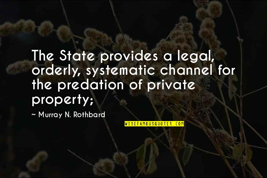 Murray N Rothbard Quotes By Murray N. Rothbard: The State provides a legal, orderly, systematic channel