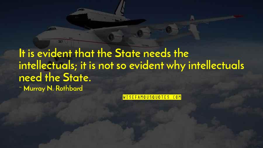 Murray N Rothbard Quotes By Murray N. Rothbard: It is evident that the State needs the