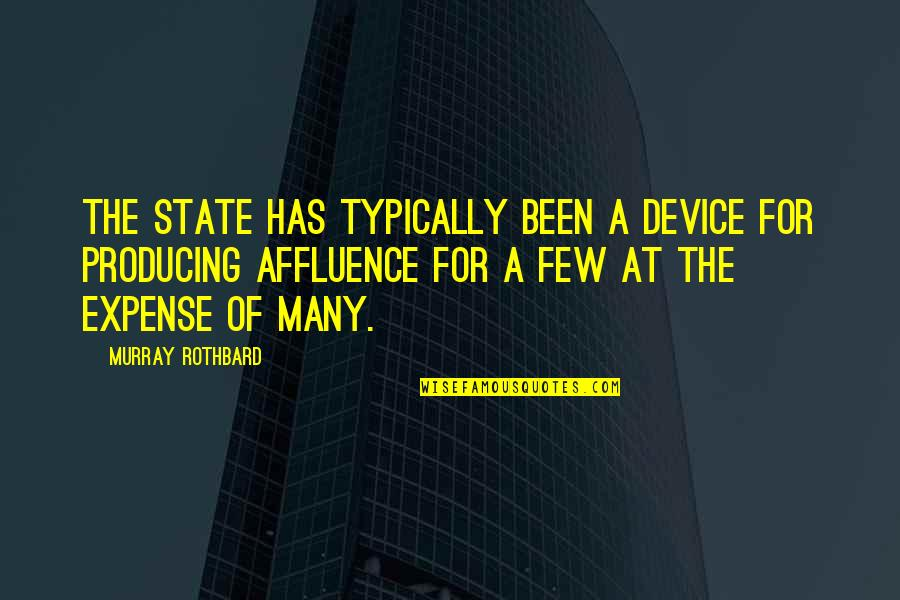 Murray N Rothbard Quotes By Murray Rothbard: The state has typically been a device for
