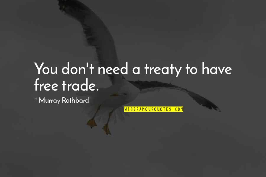 Murray N Rothbard Quotes By Murray Rothbard: You don't need a treaty to have free