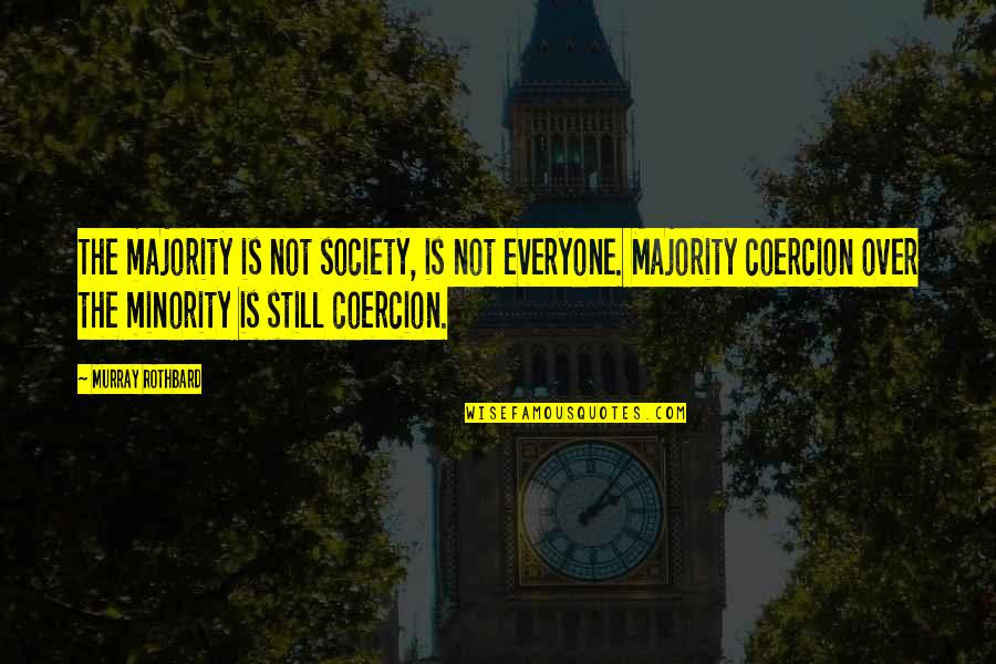 Murray N Rothbard Quotes By Murray Rothbard: The majority is not society, is not everyone.