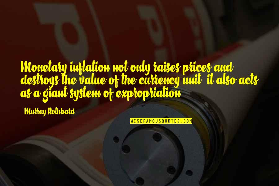 Murray N Rothbard Quotes By Murray Rothbard: Monetary inflation not only raises prices and destroys
