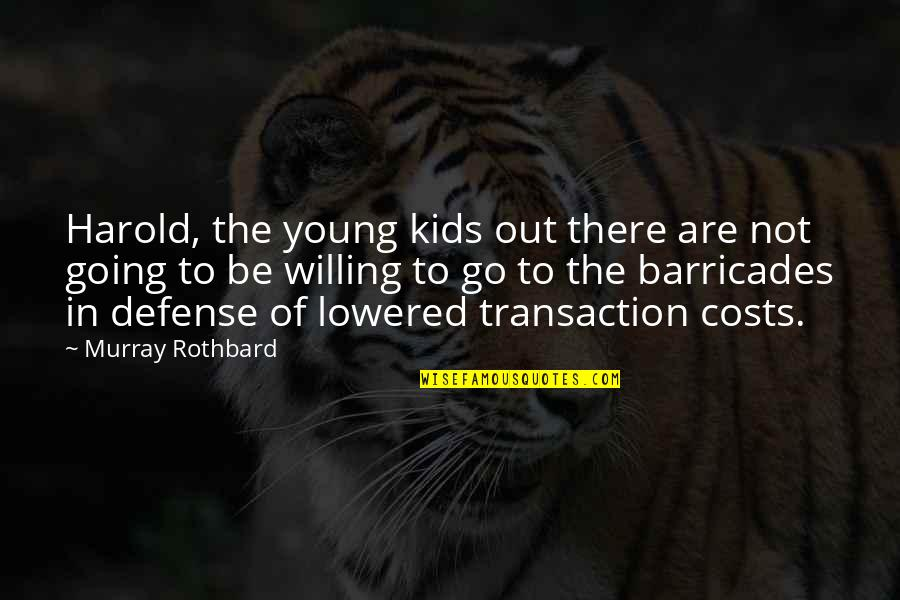 Murray N Rothbard Quotes By Murray Rothbard: Harold, the young kids out there are not