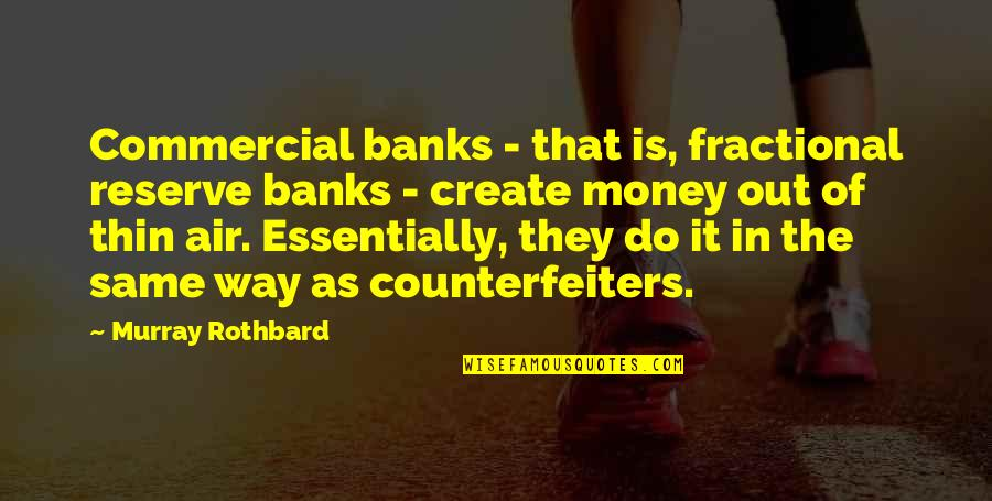 Murray N Rothbard Quotes By Murray Rothbard: Commercial banks - that is, fractional reserve banks