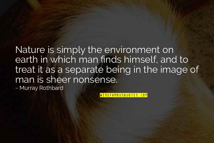 Murray N Rothbard Quotes By Murray Rothbard: Nature is simply the environment on earth in