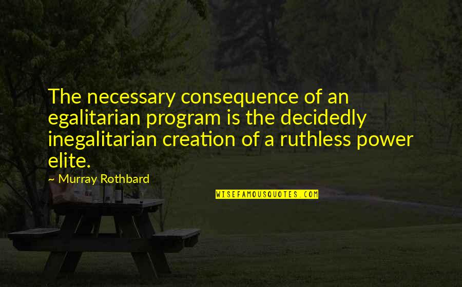 Murray N Rothbard Quotes By Murray Rothbard: The necessary consequence of an egalitarian program is