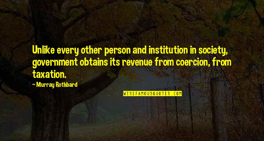 Murray N Rothbard Quotes By Murray Rothbard: Unlike every other person and institution in society,