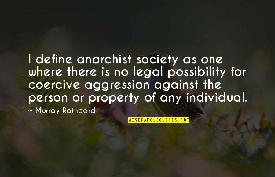 Murray N Rothbard Quotes By Murray Rothbard: I define anarchist society as one where there