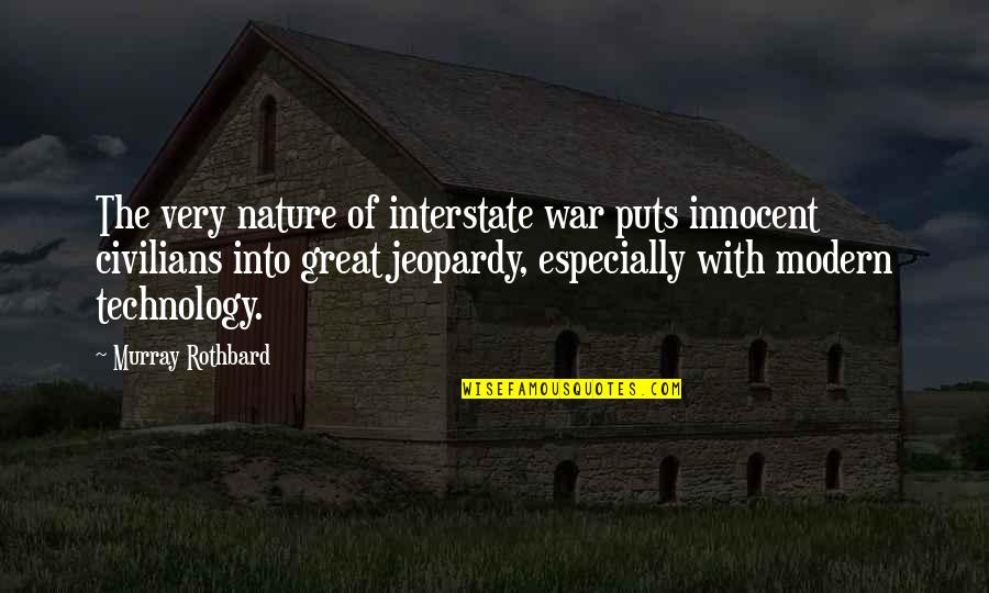 Murray N Rothbard Quotes By Murray Rothbard: The very nature of interstate war puts innocent