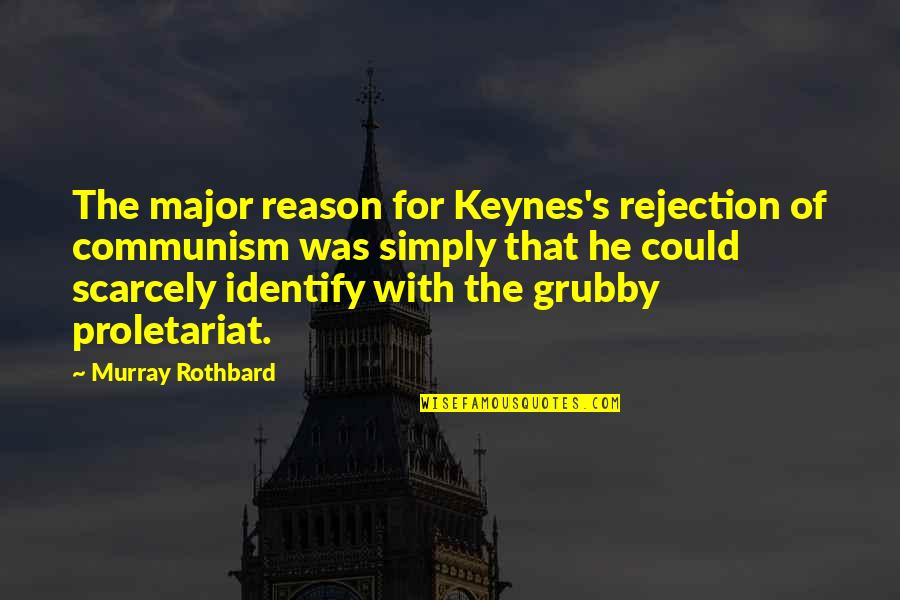 Murray N Rothbard Quotes By Murray Rothbard: The major reason for Keynes's rejection of communism