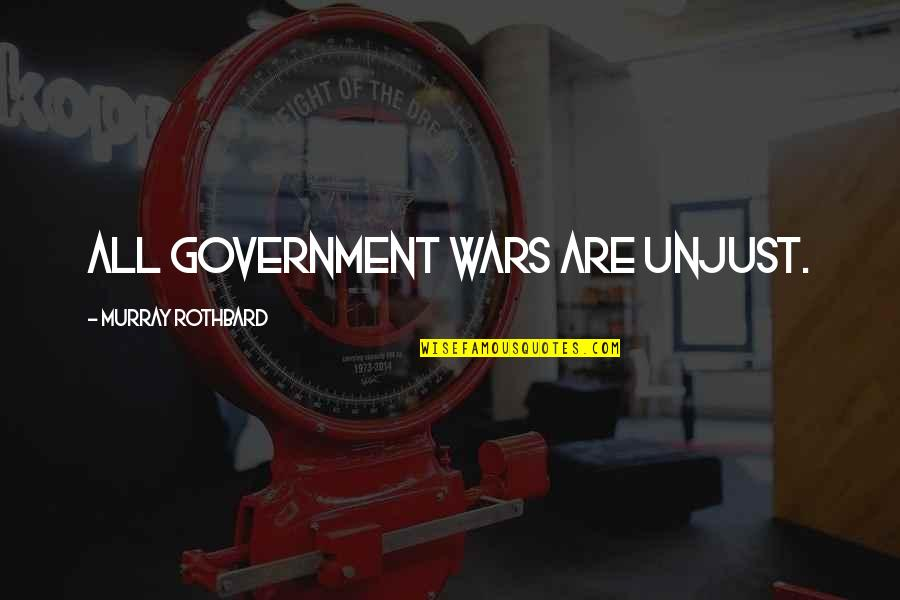 Murray N Rothbard Quotes By Murray Rothbard: All government wars are unjust.