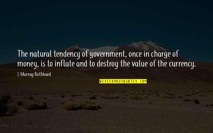 Murray N Rothbard Quotes By Murray Rothbard: The natural tendency of government, once in charge