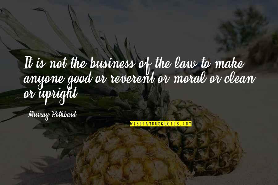 Murray N Rothbard Quotes By Murray Rothbard: It is not the business of the law