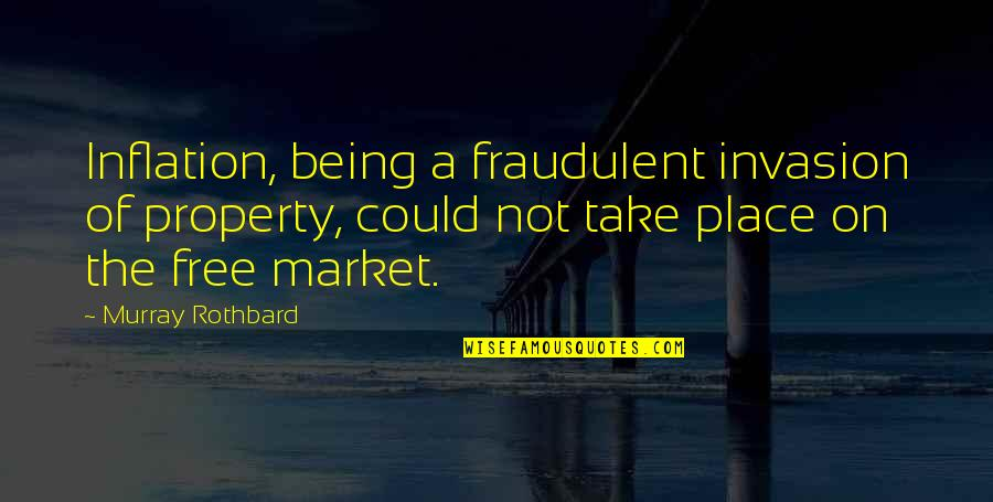 Murray N Rothbard Quotes By Murray Rothbard: Inflation, being a fraudulent invasion of property, could