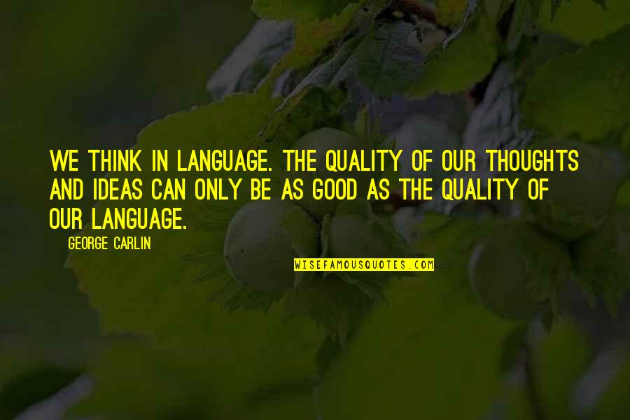 Murray Warmath Quotes By George Carlin: We think in language. The quality of our