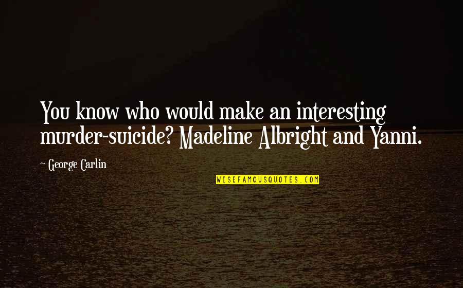 Murray Warmath Quotes By George Carlin: You know who would make an interesting murder-suicide?