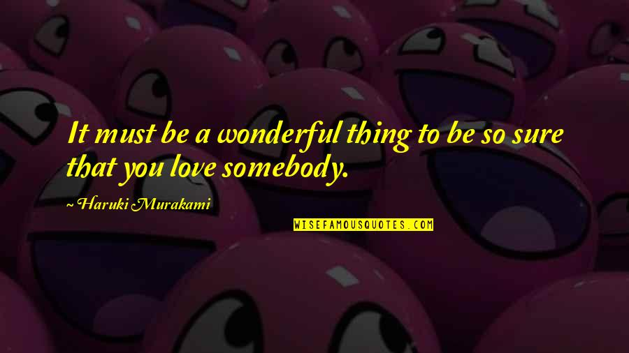 Murray Warmath Quotes By Haruki Murakami: It must be a wonderful thing to be