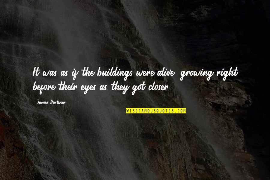 Murray Warmath Quotes By James Dashner: It was as if the buildings were alive,