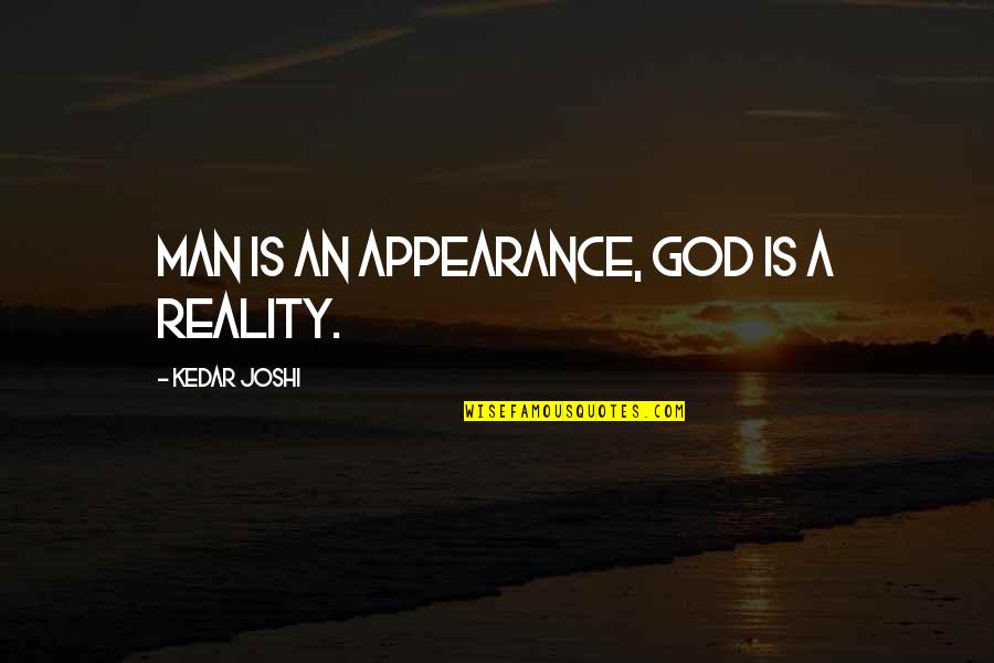 Murray Warmath Quotes By Kedar Joshi: Man is an appearance, God is a reality.