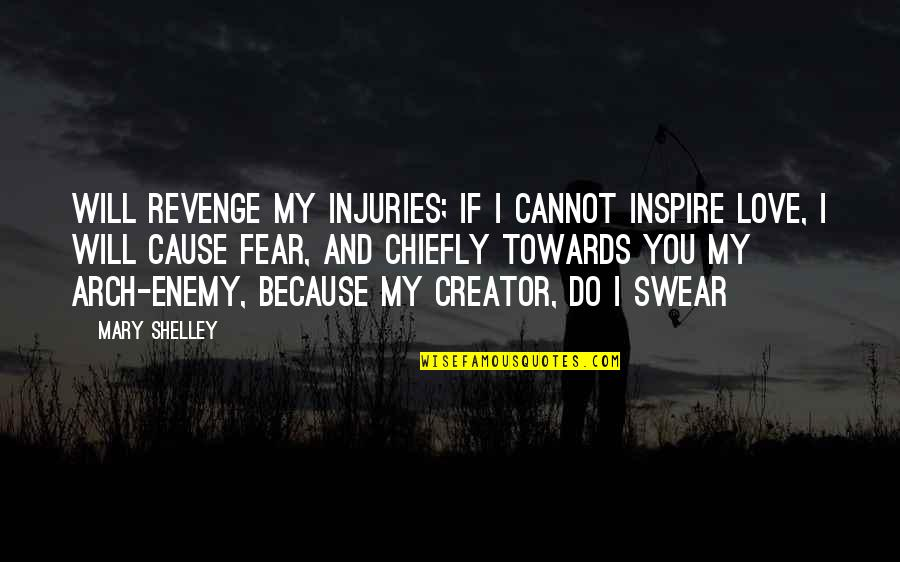 Murray Warmath Quotes By Mary Shelley: Will revenge my injuries; if I cannot inspire