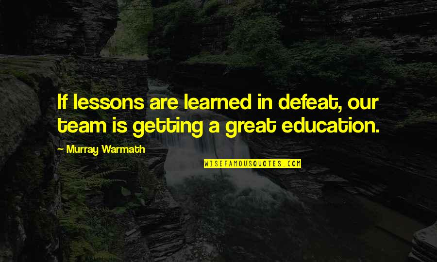 Murray Warmath Quotes By Murray Warmath: If lessons are learned in defeat, our team