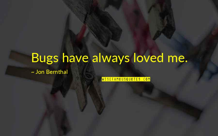 Murs Love Quotes By Jon Bernthal: Bugs have always loved me.
