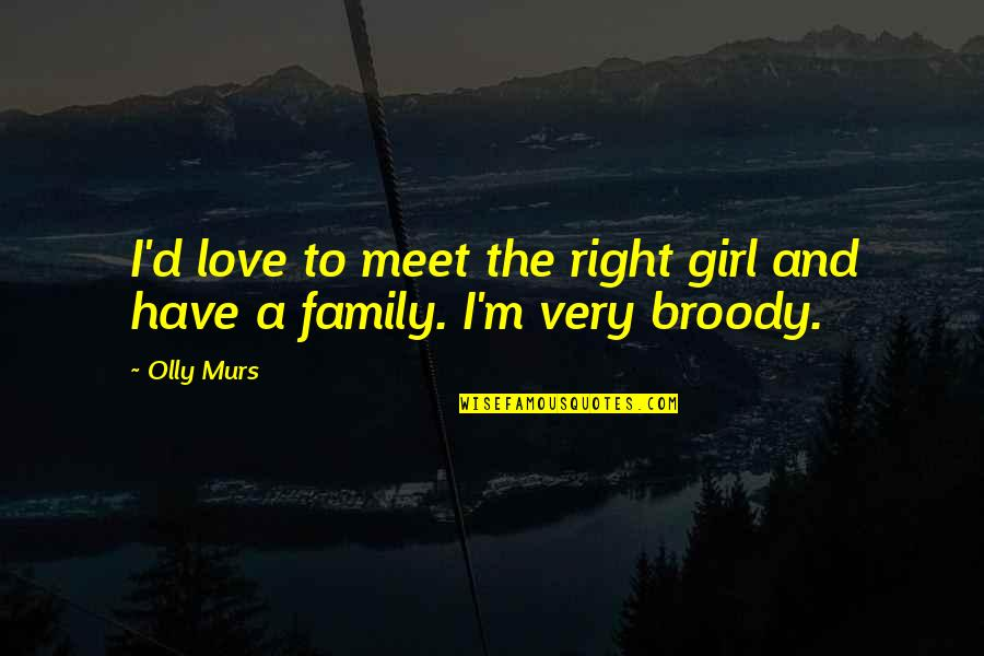 Murs Love Quotes By Olly Murs: I'd love to meet the right girl and
