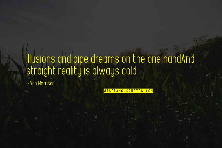 Murs Love Quotes By Van Morrison: Illusions and pipe dreams on the one handAnd