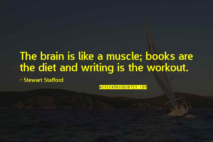 Muscle And Fitness Quotes By Stewart Stafford: The brain is like a muscle; books are