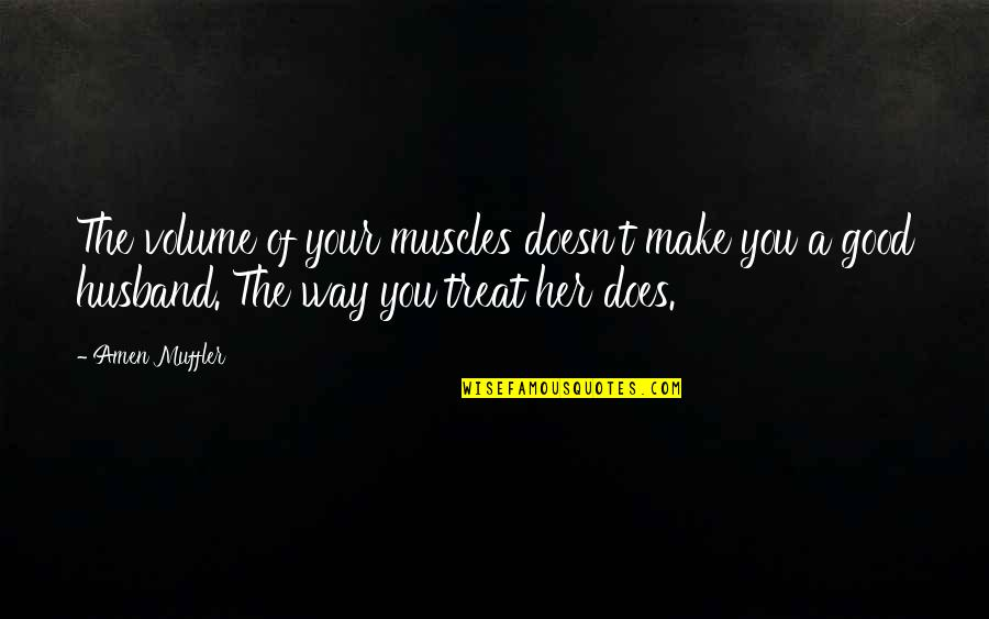 Muscles Quotes By Amen Muffler: The volume of your muscles doesn't make you