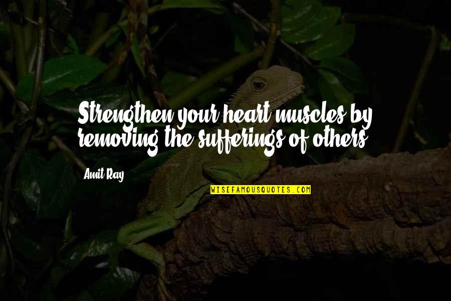 Muscles Quotes By Amit Ray: Strengthen your heart muscles by removing the sufferings