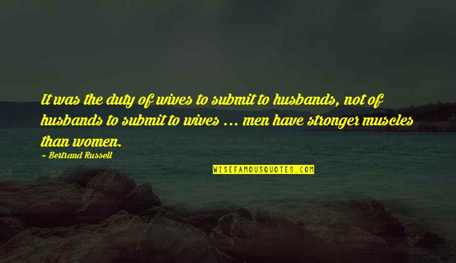 Muscles Quotes By Bertrand Russell: It was the duty of wives to submit
