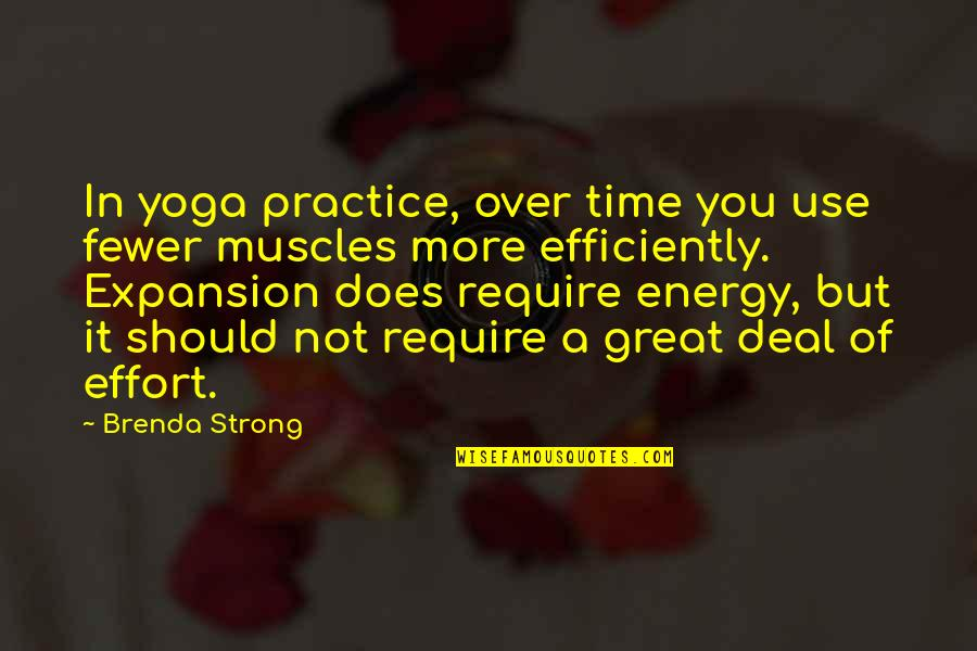 Muscles Quotes By Brenda Strong: In yoga practice, over time you use fewer